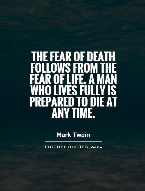 the-fear-of-death-follows-from-the-fear-of-life-a-man-who-lives-fully-is-prepared-to-die-at-any-time-quote-1